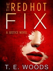 The Red Hot Fix - A Justice Novel ebook by T. E. Woods