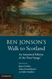 Ben Jonson's Walk to Scotland - An Annotated Edition of the 'Foot Voyage' ebook by James Loxley,Anna Groundwater,Julie Sanders