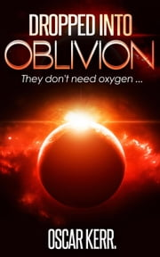 Dropped into Oblivion - Military Science Fiction, #1 ebook by Oscar Kerr