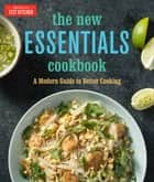 The New Essentials Cookbook - A Modern Guide to Better Cooking ebook by
