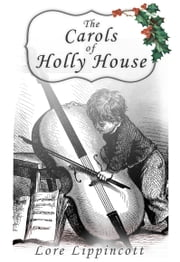 The Carols of Holly House ebook by Lore Lippincott