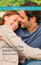 Unlocking The Doctor's Heart ebook by Susanne Hampton