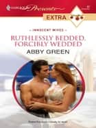 Ruthlessly Bedded, Forcibly Wedded ebook by Abby Green