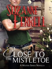 Close To The Mistltoe - A Westen Series Novella ebook by Suzanne Ferrell