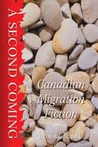 A Second Coming - Canadian Migration Fiction ebook by Don Mulcahy, Caterina Edwards