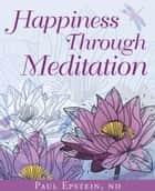Happiness Through Meditation ekitaplar by Dr. Paul Epstein ND
