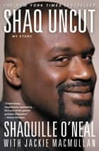 Shaq Uncut - My Story ebook by Shaquille O'Neal, Jackie MacMullan