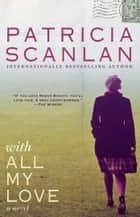 With All My Love - A Novel ebook by Patricia Scanlan