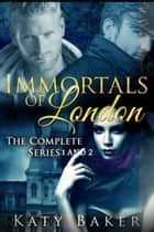 Immortals of London The Complete Series 1&2 ebook by Katy Baker