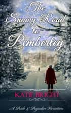 The Snowy Road to Pemberley - A Pride and Prejudice Variation ebook by