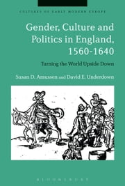 Gender, Culture and Politics in England, 1560-1640 - Turning the World Upside Down e-kirjat by Beat Kümin, Professor Susan D. Amussen, Late Professor David E. Underdown,...
