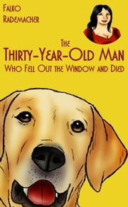 The Thirty-Year-Old Man Who Fell Out the Window and Died. A Lisa Becker Short Mystery ebook by Falko Rademacher