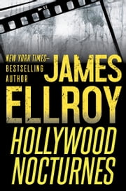 Hollywood Nocturnes ebook by James Ellroy