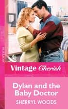 Dylan and the Baby Doctor (Mills & Boon Vintage Cherish) ebook by Sherryl Woods