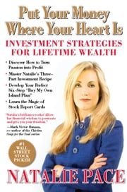 Put Your Money Where Your Heart Is - Investment Strategies for Lifetime Wealth from a #1 Wall Street Stock Picker ebook by Natalie Pace