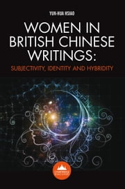 Women in British Chinese Writings: Subjectivity, Identity and Hybridity ebook by Yun-Hua Hsiao