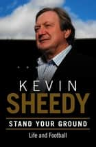 Stand Your Ground ebook by Kevin Sheedy