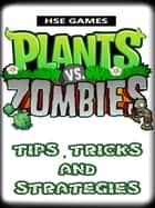 Plants vs Zombies Tips, Tricks, and Strategies ebook by HSE Games
