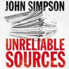 Unreliable Sources - How the Twentieth Century Was Reported audiobook by John Simpson