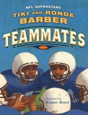 Teammates ebook by Tiki Barber,Ronde Barber,Robert Burleigh,Barry Root