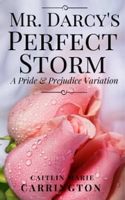 Mr. Darcy's Perfect Storm - A Pride and Prejudice Variation ebook by Caitlin Marie Carrington