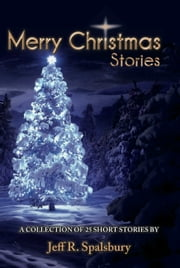 Merry Christmas Stories ebook by Jeff R. Spalsbury
