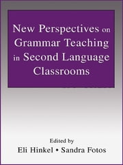 New Perspectives on Grammar Teaching in Second Language Classrooms ebook by Eli Hinkel,Sandra Fotos