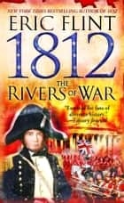 1812: The Rivers of War ebook by Eric Flint