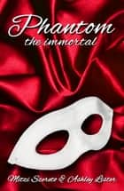 Phantom: The Immortal ebook by Mitzi Szereto, Ashley Lister