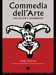 Commedia Dell'Arte: An Actor's Handbook ebook by John Rudlin