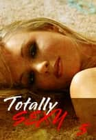 Totally Sexy Volume 5 - A sexy photo book ebook by Emma Land