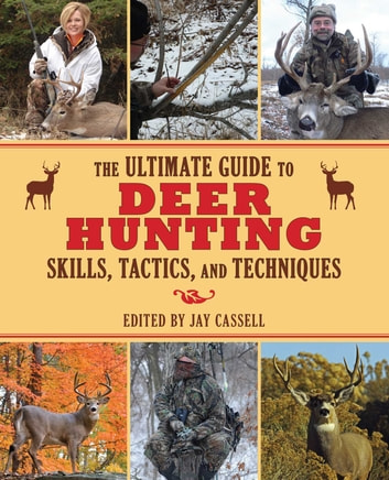 The Ultimate Guide to Deer Hunting Skills, Tactics, and Techniques ebook by