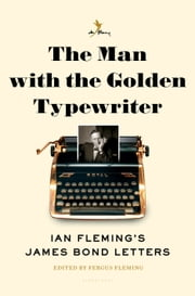 The Man with the Golden Typewriter - Ian Fleming's James Bond Letters ebook by Fergus Fleming