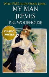 MY MAN JEEVES Classic Novels: New Illustrated [Free Audio Links] ebook by P. G. WODEHOUSE