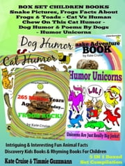 Box Set Set Children's Books: Snake Picture Book - Frog Picture Book - Humor Unicorns - Funny Cat Book For Kids Dog Humor - 5 In 1 Box Set: Intriguing & Interesting Fun Animal Facts Discovery Kids Books & Rhyming Books For Children ebook by Kate Cruise