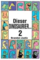 Dieser Dinosaurier...2 ebook by Brandon Justiz