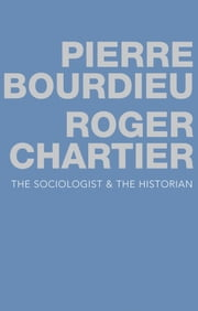 The Sociologist and the Historian ebook by Pierre Bourdieu, Roger Chartier