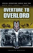 Overture to Overlord - The Preparations of D-Day ebook by Francis MacKay