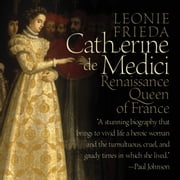Catherine de Medici - Renaissance Queen of France audiobook by Leonie Frieda