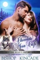 Chocolate Moon Café - Shifting Hearts Dating App, #3 ebook by Erzabet Bishop, Gina Kincade