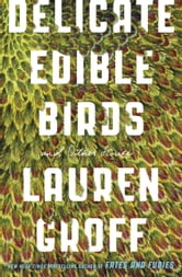 Delicate Edible Birds - And Other Stories ebook by Lauren Groff