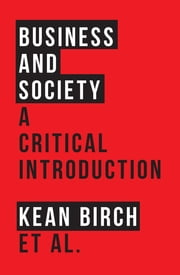 Business and Society - A Critical Introduction ebook by Mark Peacock, Richard Wellen, Caroline Hossein,...