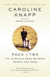 Pack of Two - The Intricate Bond Between People and Dogs ebook by Caroline Knapp