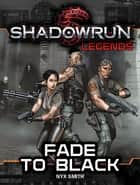 Shadowrun Legends: Fade to Black ebook by Nyx Smith