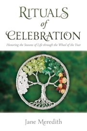 Rituals of Celebration - Honoring the Seasons of Life through the Wheel of the Year ebook by Jane Meredith
