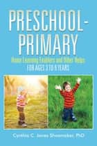 Preschool - Primary - Home Learning Enablers and Other Helps | for Ages 3 to 9 Years ebook by Cynthia C. Jones Shoemaker