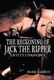 THE RECKONING OF JACK THE RIPPER - ENTITY UNKNOWN ebook by MARK BARRESI