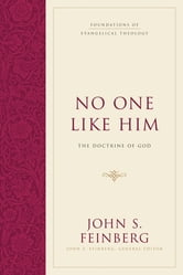 No One Like Him - The Doctrine of God ebook by John S. Feinberg,John S. Feinberg