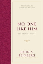 No One Like Him - The Doctrine of God ebook by John S. Feinberg,John S. Feinberg,Harold O. J. Brown