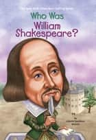 Who Was William Shakespeare? ebook by Celeste Mannis, Who HQ, John O'Brien